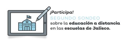 Participa en el segundo sondeo sobre la educación a distancia en las escuelas de Jalisco.