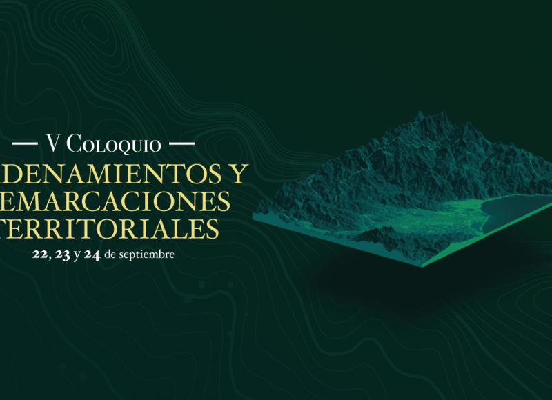 Quinto coloquio de ordenamientos y demarcaciones territoriales, 22, 23 y 24 de septiembre del 2021