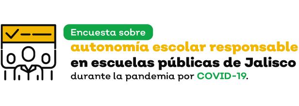 Encuesta sobre autonomía escolar responsable en escuelas públicas de Jalisco durante la pandemia por COVID-19