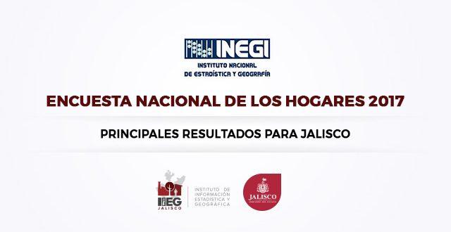 Principales resultados para Jalisco de la Encuesta Nacional de Hogares 2017 de INEGI